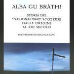 <em>Alba Gu Bràth</em>, una storia del nazionalismo scozzese dalle origini al XXI secolo